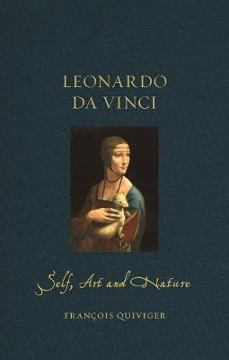 Leonardo da Vinci: Self Art and Nature by Francois Quiviger
