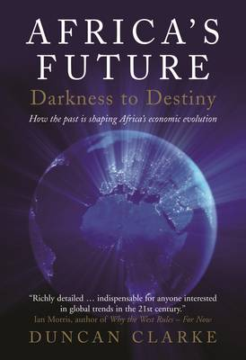 Africa's Future: Darkness to Destiny by Duncan Clarke