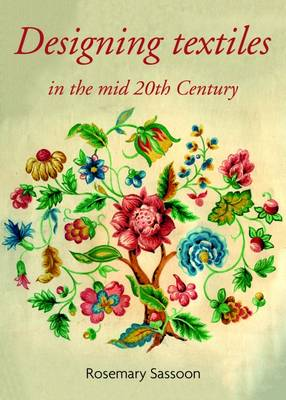 Designing Textiles in the Mid-Twentieth Century by Rosemary Sassoon