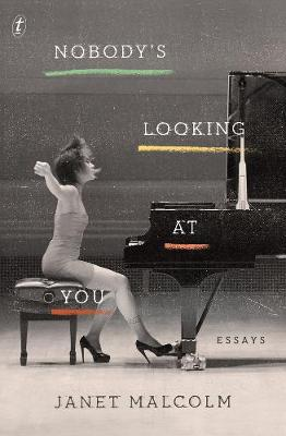 Nobody's Looking At You: Essays by Janet Malcolm