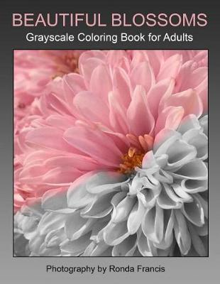 Beautiful Blossoms Grayscale Coloring Book for Adults by Ronda L Francis