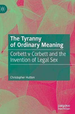 The Tyranny of Ordinary Meaning: Corbett v Corbett and the Invention of Legal Sex book