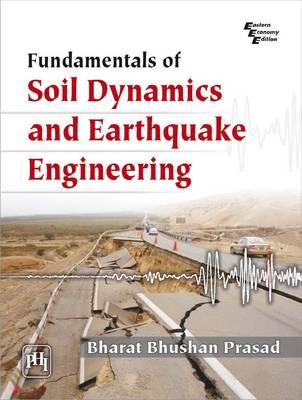 Fundamentals of Soil Dynamics and Earthquake Engineering by Bhushan Prasad Bharat