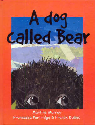 Dog Called Bear, A by Martine Murray