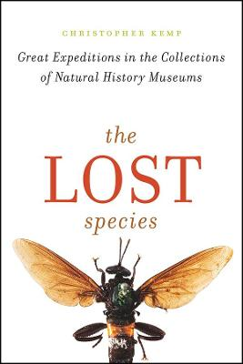 The Lost Species: Great Expeditions in the Collections of Natural History Museums by Christopher Kemp