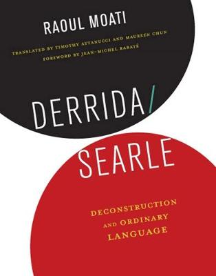 Derrida/Searle: Deconstruction and Ordinary Language by Raoul Moati