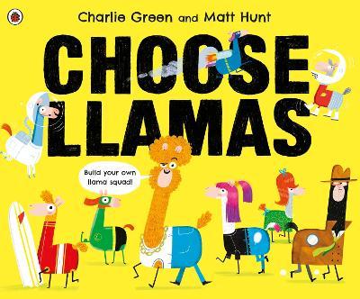 Choose Llamas by Matt Hunt