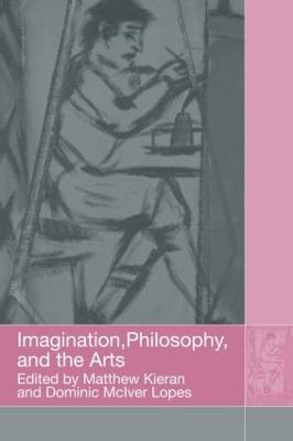 Imagination, Philosophy and the Arts by Matthew Kieran