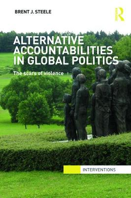 Alternative Accountabilities in Global Politics by Brent J. Steele