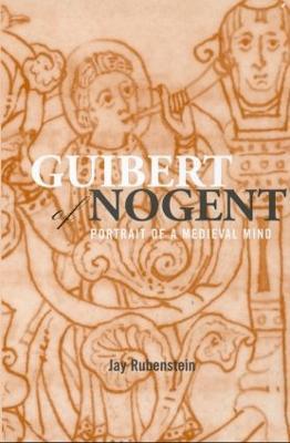 Guibert of Nogent by Jay Rubenstein
