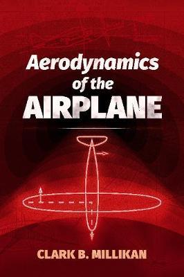Aerodynamics of the Airplane by ClarkB. Millikan