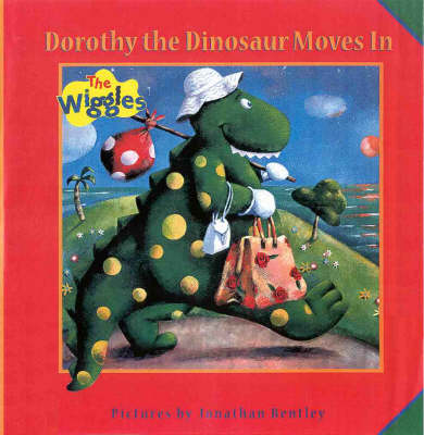 Dorothy the Dinosaur Moves in: the Wiggles by Jonathan Bentley