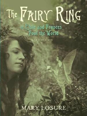 Fairy Ring: Or Elsie and Frances Fool the World by Mary Losure