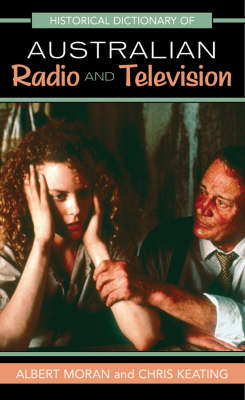 Historical Dictionary of Australian Radio and Television by Albert Moran