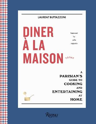 Diner a la Maison: A Parisian's Guide to Cooking and Entertaining at Home by Laurent Buttazzoni