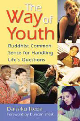 The Way of Youth: Buddhist Common Sense for Handling Life's Questions by Daisaku Ikeda
