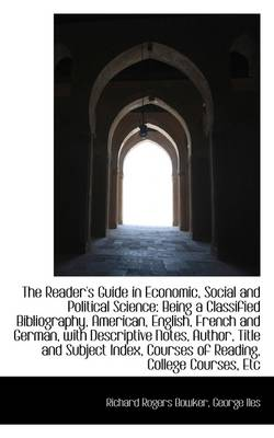 The Reader's Guide in Economic, Social and Political Science: Being a Classified Bibliography, Ameri by Richard Rogers Bowker