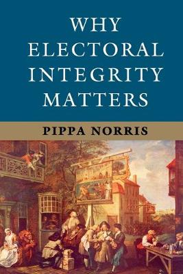 Why Electoral Integrity Matters by Pippa Norris