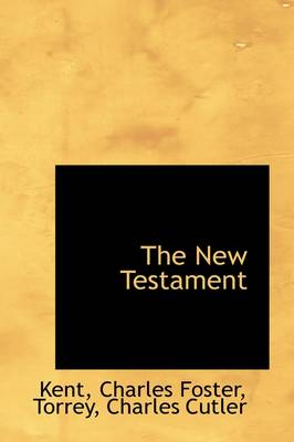 The New Testament by Kent Charles Foster