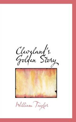 Cleveland's Golden Story by William Taylor