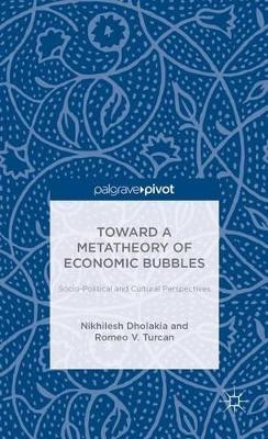 Toward a Metatheory of Economic Bubbles: Socio-Political and Cultural Perspectives by Nikhilesh Dholakia
