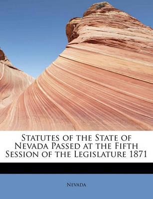 Statutes of the State of Nevada Passed at the Fifth Session of the Legislature 1871 by Nevada