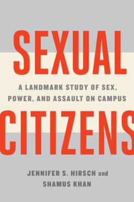 Sexual Citizens: A Landmark Study of Sex, Power, and Assault on Campus by Jennifer S. Hirsch