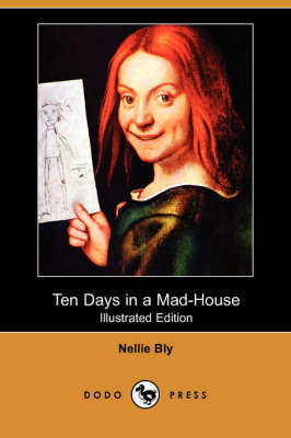 Ten Days in a Mad-House (Illustrated Edition) (Dodo Press) by Nellie Bly