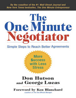 The One Minute Negotiator (1 Volume Set): Simple Steps to Reach Better Agreements by George Lucas