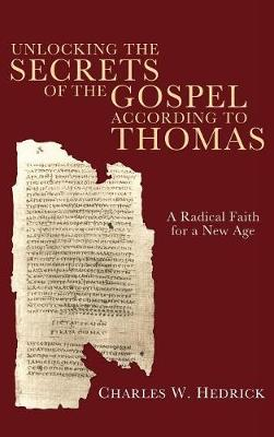 Unlocking the Secrets of the Gospel According to Thomas by Charles W. Hedrick