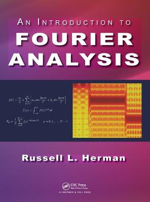 An Introduction to Fourier Analysis by Russell L. Herman