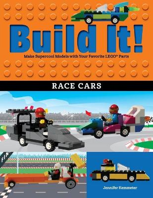 Build It! Race Cars: Make Supercool Models with Your Favorite LEGO (R) Parts by Jennifer Kemmeter