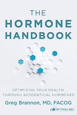 The Hormone Handbook: Optimizing Your Health through Bioidentical Hormones by MD Facog Brannon