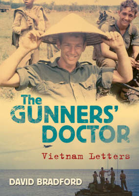The Gunners' Doctor: Vietnam Letters by David Bradford