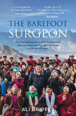 The Barefoot Surgeon: The Inspirational Story of Dr Sanduk Ruit, the Eye Surgeon Giving Sight and Hope to the World's Poor by Ali Gripper