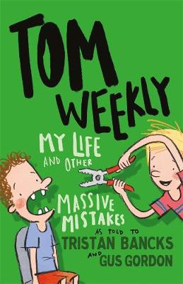 Tom Weekly 3: My Life and Other Massive Mistakes by Tristan Bancks