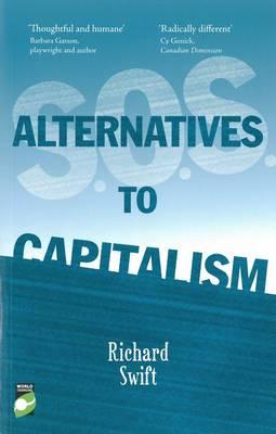 S.O.S. Alternatives to Capitalism by Richard Swift