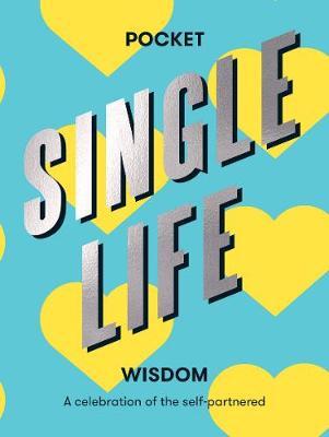 Pocket Single Life Wisdom: A Celebration of the Self-partnered by Hardie Grant