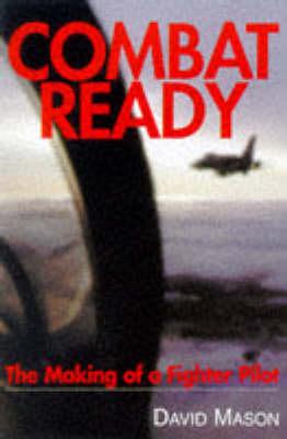 Combat Ready: Making of a Fighter Pilot by David Mason