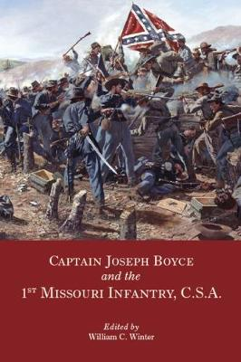 Captain Joseph Boyce and the 1st Missouri Infantry, CSA by William C. Winter