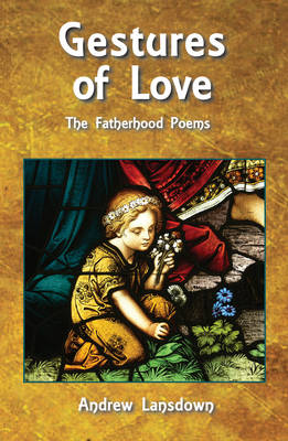 Gestures of Love: The Fatherhood Poems by Andrew Lansdown