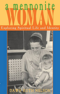 A Mennonite Woman: Exploring Spiritual Life and Identity by Dawn Ruth Nelson