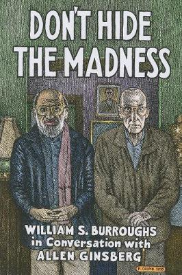 Don't Hide the Madness: William S. Burroughs in Conversation with Allen Ginsberg book