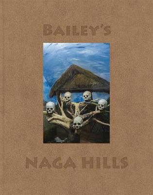 David Bailey: Bailey's Naga Hills by David Bailey