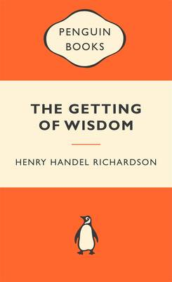 Getting Of Wisdom: Popular Penguins by Henry Handel Richardson