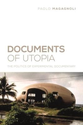 Documents of Utopia: The Politics of Experimental Documentary by Paolo Magagnoli