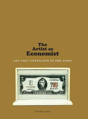 The Artist as Economist: Art and Capitalism in the 1960s by Sophie Cras