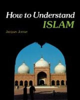How to Understand Islam by Jacques Jomier