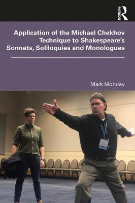 Application of the Michael Chekhov Technique to Shakespeare's Sonnets, Soliloquies and Monologues book