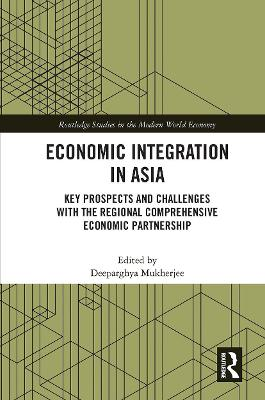 Economic Integration in Asia: Key Prospects and Challenges with the Regional Comprehensive Economic Partnership by Deeparghya Mukherjee